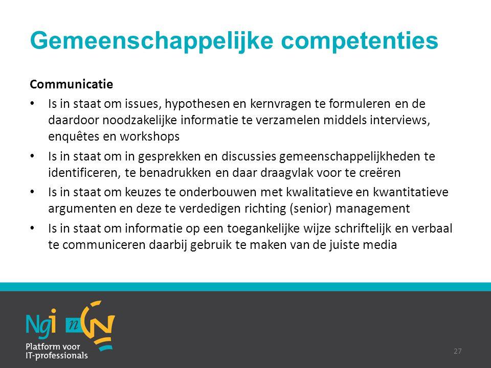 Gemeenschappelijke competenties Communicatie Is in staat om issues, hypothesen en kernvragen te formuleren en de daardoor noodzakelijke informatie te