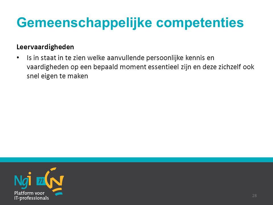 Gemeenschappelijke competenties Leervaardigheden Is in staat in te zien welke aanvullende persoonlijke kennis en vaardigheden op een bepaald moment es