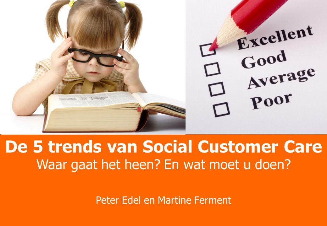 Better Practices Theater Trends, Cases en Onderzoek De 5 trends van Social Customer Care Waar gaat het heen? En wat moet u doen? Peter Edel en Martine