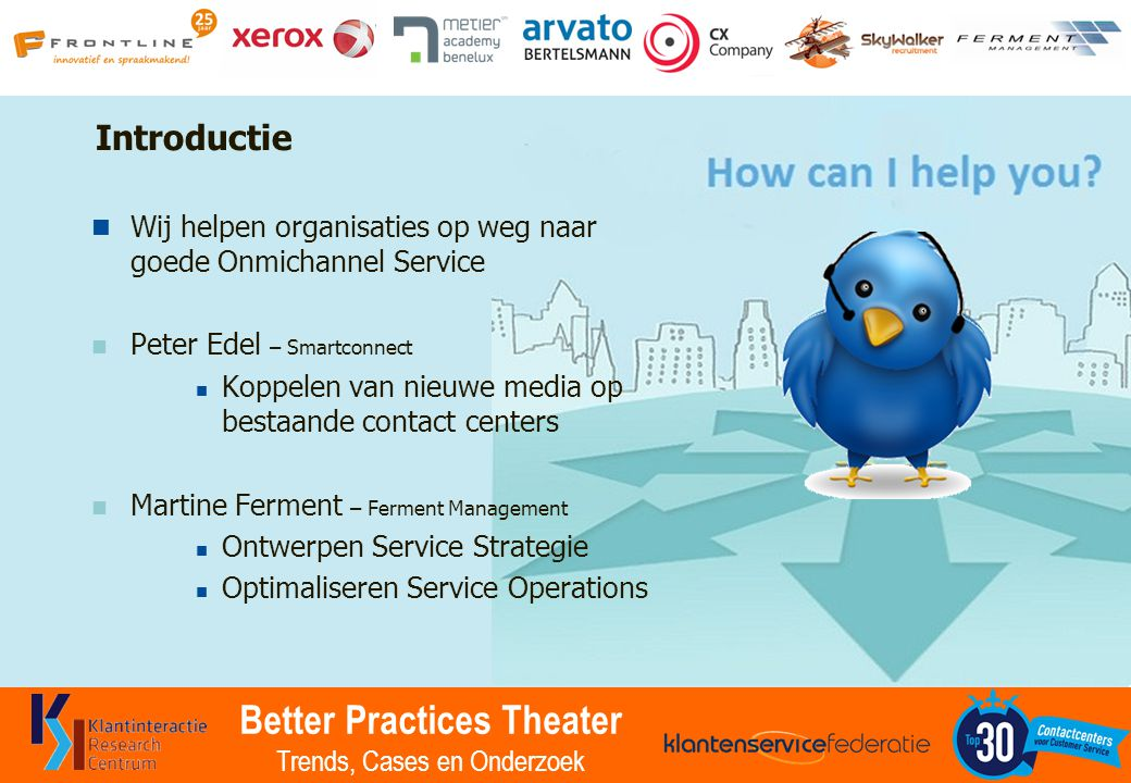 Better Practices Theater Trends, Cases en Onderzoek 5 trends in social customer service Wat is social customer care: Dat is customer service via social media kanalen, zoals twitter, facebook.