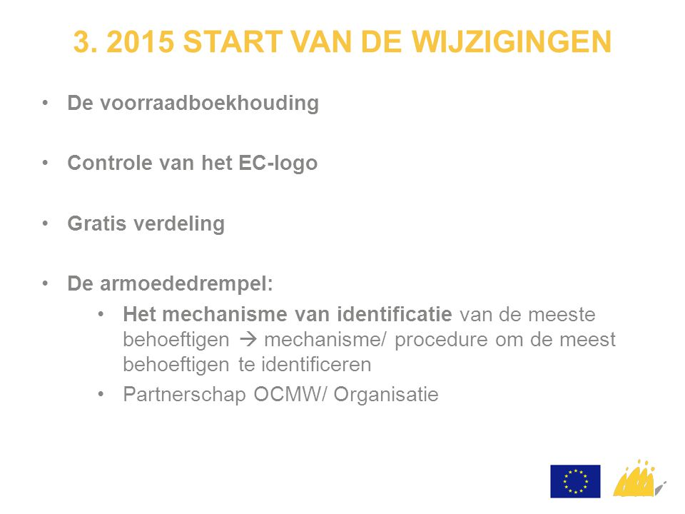 3. 2015 START VAN DE WIJZIGINGEN De voorraadboekhouding Controle van het EC-logo Gratis verdeling De armoededrempel: Het mechanisme van identificatie