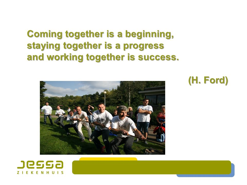 Coming together is a beginning, staying together is a progress and working together is success.
