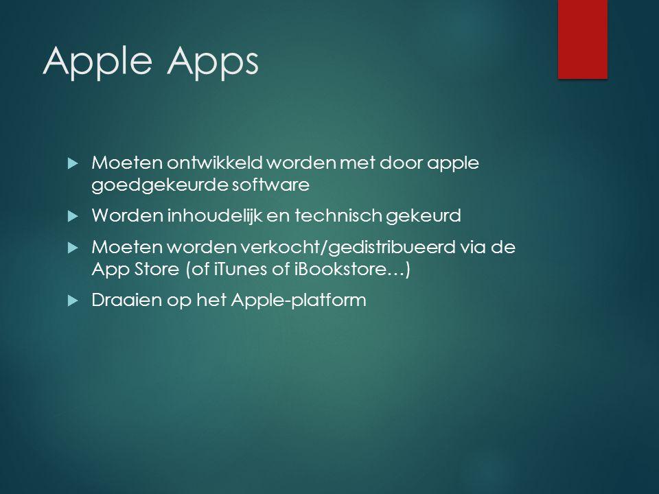 Apple Apps  Moeten ontwikkeld worden met door apple goedgekeurde software  Worden inhoudelijk en technisch gekeurd  Moeten worden verkocht/gedistribueerd via de App Store (of iTunes of iBookstore…)  Draaien op het Apple-platform