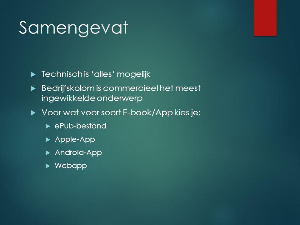 Samengevat  Technisch is 'alles' mogelijk  Bedrijfskolom is commercieel het meest ingewikkelde onderwerp  Voor wat voor soort E-book/App kies je:  ePub-bestand  Apple-App  Android-App  Webapp