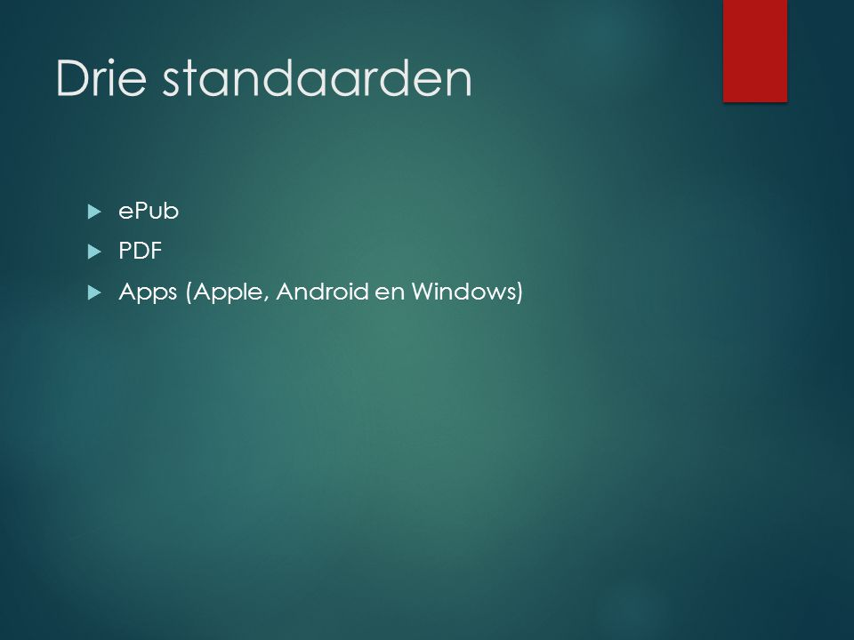 Drie standaarden  ePub  PDF  Apps (Apple, Android en Windows)