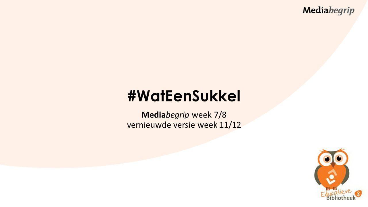 #WatEenSukkel Mediabegrip week 7/8 vernieuwde versie week 11/12