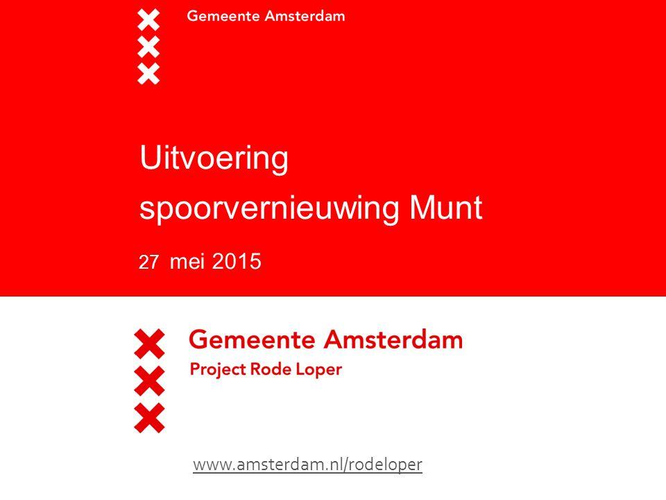 Uitvoering spoorvernieuwing Munt 27 mei 2015 www.amsterdam.nl/rodeloper