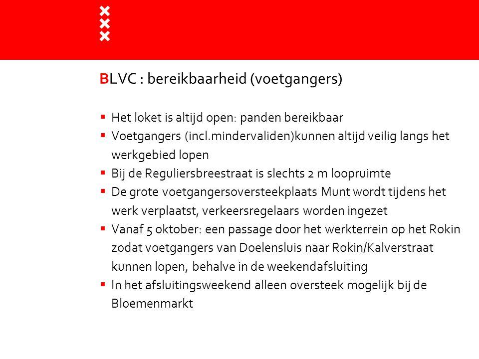 BLVC : bereikbaarheid (voetgangers)  Het loket is altijd open: panden bereikbaar  Voetgangers (incl.mindervaliden)kunnen altijd veilig langs het wer
