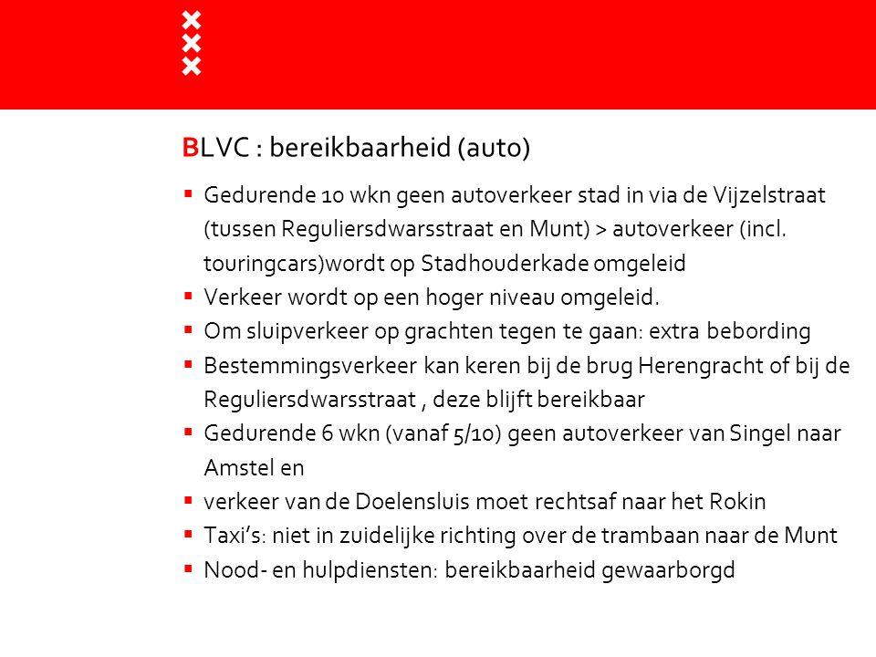 BLVC : bereikbaarheid (auto)  Gedurende 10 wkn geen autoverkeer stad in via de Vijzelstraat (tussen Reguliersdwarsstraat en Munt) > autoverkeer (incl