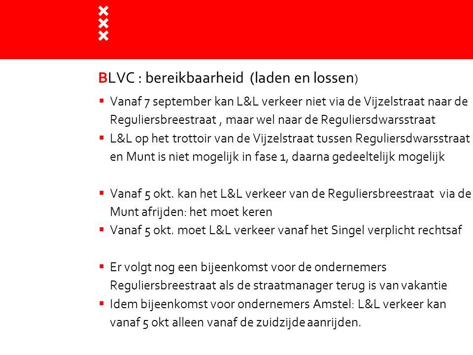 BLVC : bereikbaarheid (laden en lossen )  Vanaf 7 september kan L&L verkeer niet via de Vijzelstraat naar de Reguliersbreestraat, maar wel naar de Re