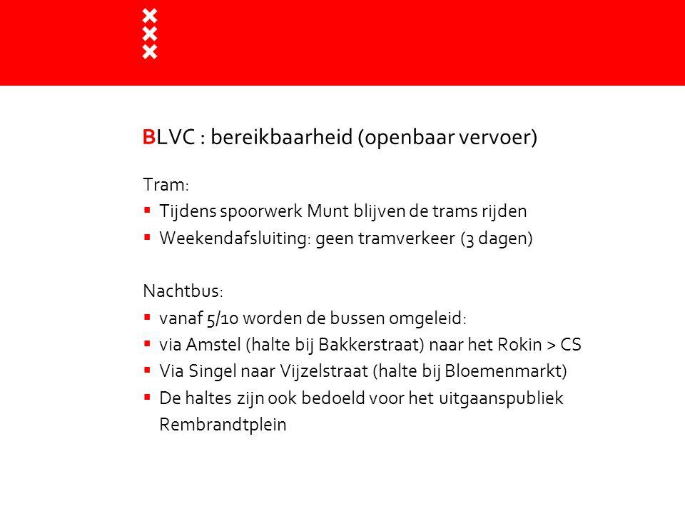 BLVC : bereikbaarheid (openbaar vervoer) Tram:  Tijdens spoorwerk Munt blijven de trams rijden  Weekendafsluiting: geen tramverkeer (3 dagen) Nachtb