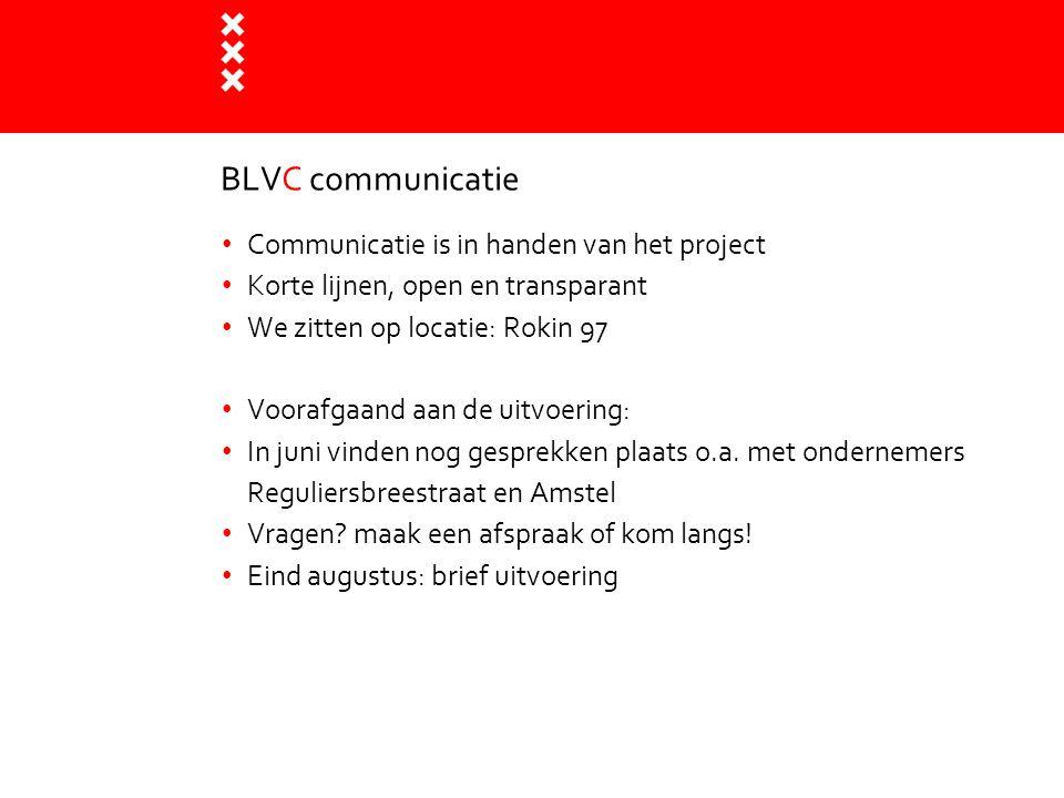 BLVC communicatie tijdens de uitvoering Uitvoeringsnieuws: o.a.bewonersbrieven, digitale nieuwsbrieven en sociale media Digitale nieuwsberichten: u kunt u opgeven hiervoor via de website: www.amsterdam.nl/rodeloperwww.amsterdam.nl/rodeloper  Begeleiding Commisie Uitvoering (BCU) elke twee weken, indien nodig elke week: op onze website verslagen en data  Inloopspreekuur op Rokin 97, tijden op website  Bij klachten: manager omgeving bereikbaar, ook 's avonds