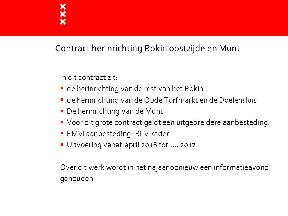 Contract herinrichting Rokin oostzijde en Munt In dit contract zit:  de herinrichting van de rest van het Rokin  de herinrichting van de Oude Turfma