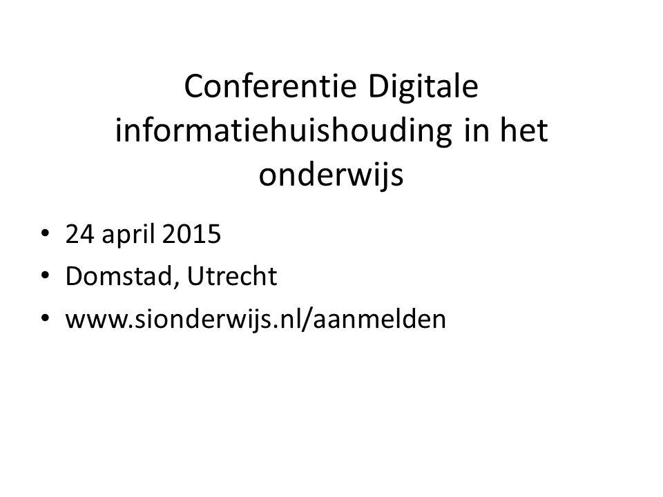 Conferentie Digitale informatiehuishouding in het onderwijs 24 april 2015 Domstad, Utrecht www.sionderwijs.nl/aanmelden