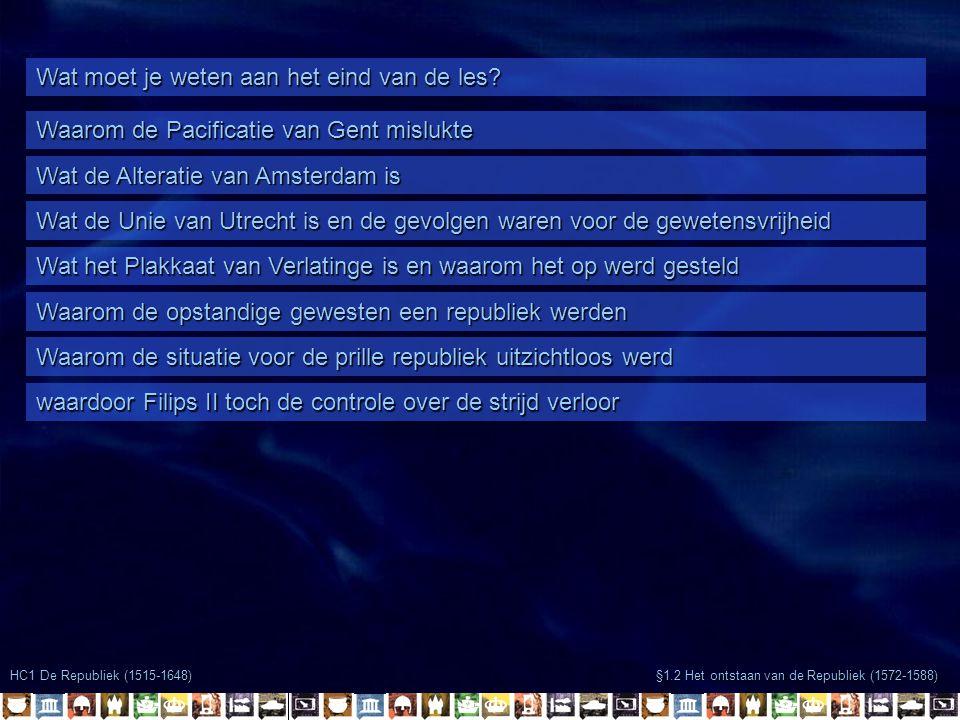 Wat moet je weten aan het eind van de les? Waarom de Pacificatie van Gent mislukte Wat de Alteratie van Amsterdam is Wat de Unie van Utrecht is en de