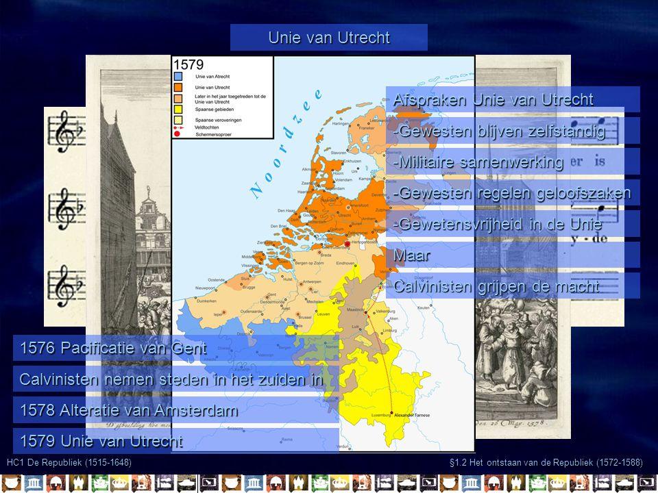 §1.2 Het ontstaan van de Republiek (1572-1588) HC1 De Republiek (1515-1648) Unie van Utrecht 1576 Pacificatie van Gent Calvinisten nemen steden in het