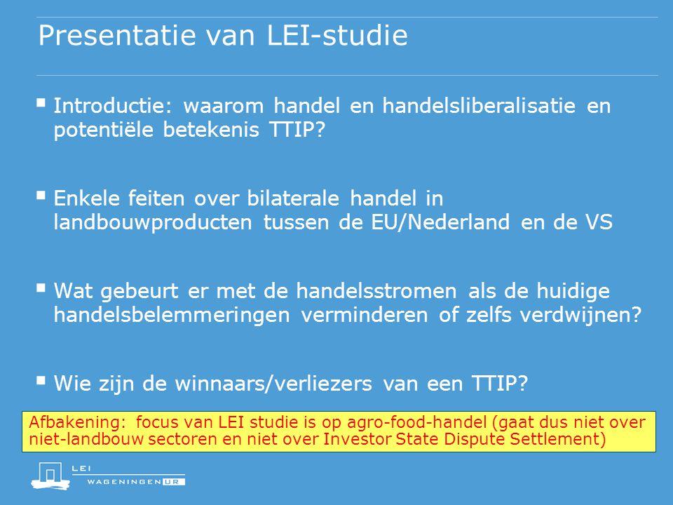 Presentatie van LEI-studie  Introductie: waarom handel en handelsliberalisatie en potentiële betekenis TTIP?  Enkele feiten over bilaterale handel i
