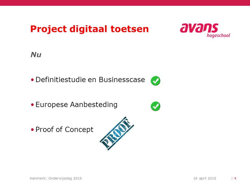 Kenmerk: Onderwijsdag 201516 april 2015 Project digitaal toetsen … en in de nabije toekomst Implementatie Avansbreed Aanpassingen aan de toetsorganisatie De voorzieningen Professionalisering van alle betrokkenen | 5