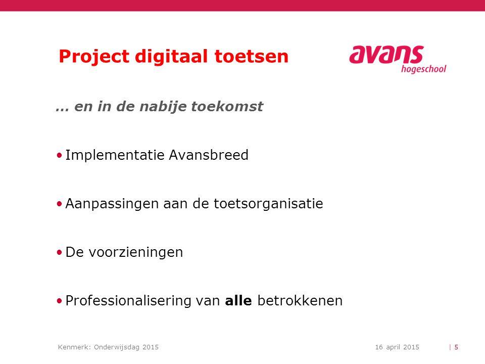 Kenmerk: Onderwijsdag 201516 april 2015 Project digitaal toetsen … en in de nabije toekomst Implementatie Avansbreed Aanpassingen aan de toetsorganisa