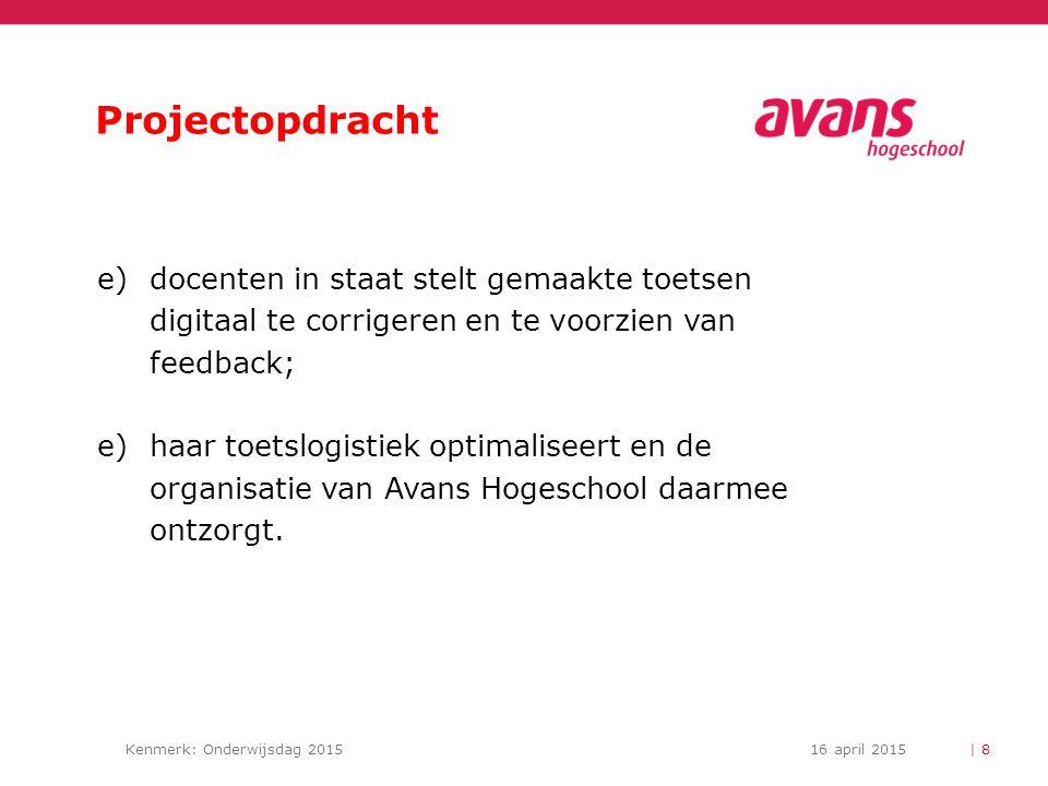 Kenmerk: Onderwijsdag 201516 april 2015 Projectopdracht e)docenten in staat stelt gemaakte toetsen digitaal te corrigeren en te voorzien van feedback;