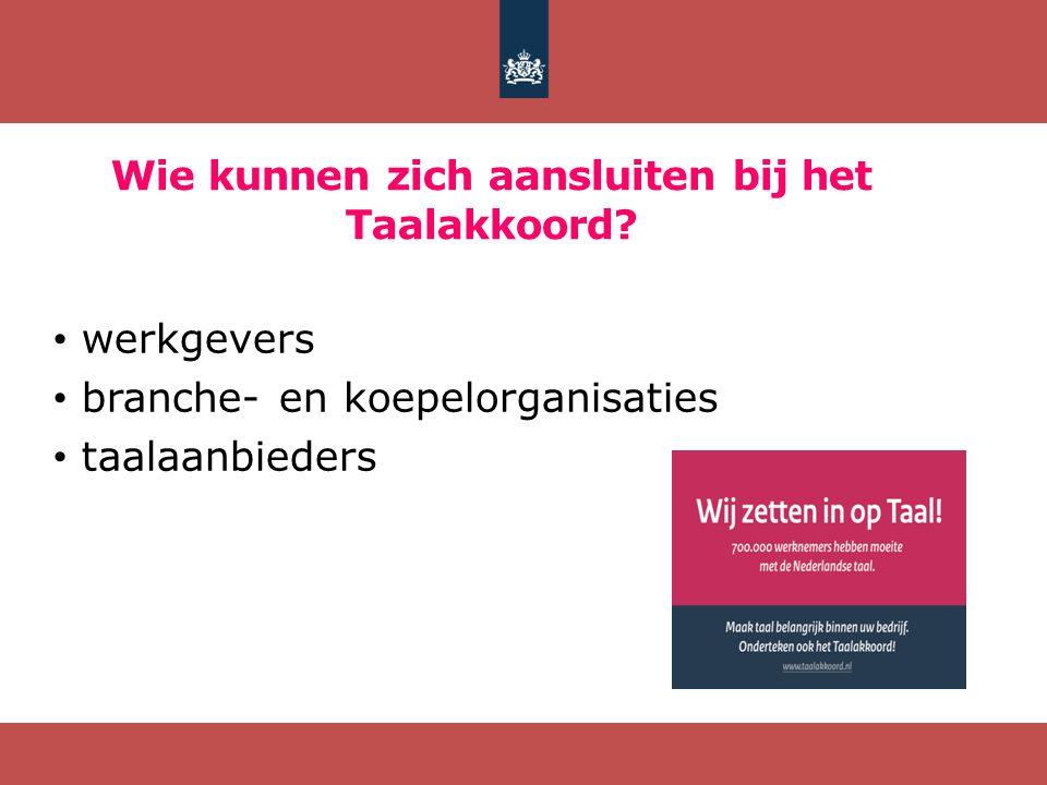 Wie kunnen zich aansluiten bij het Taalakkoord? werkgevers branche- en koepelorganisaties taalaanbieders