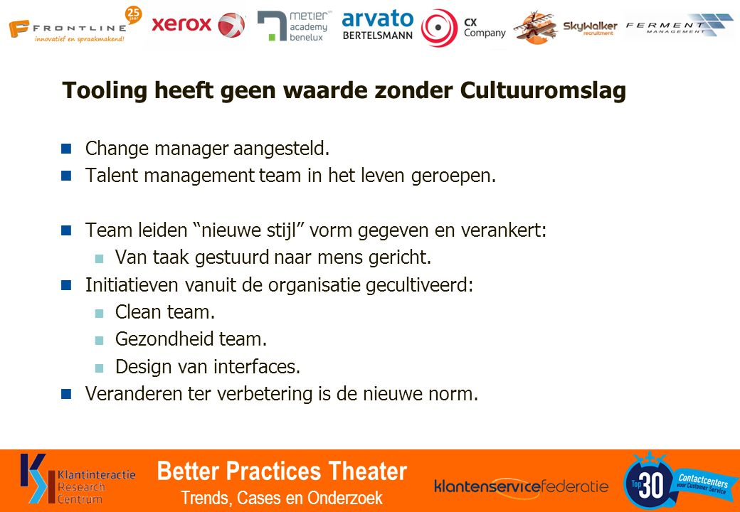 Better Practices Theater Trends, Cases en Onderzoek Tooling heeft geen waarde zonder Cultuuromslag Change manager aangesteld. Talent management team i