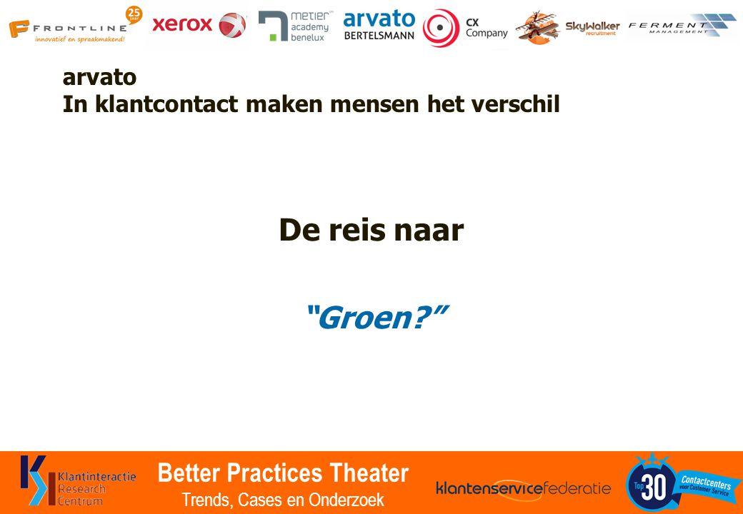 Better Practices Theater Trends, Cases en Onderzoek arvato In klantcontact maken mensen het verschil De reis naar Groen?