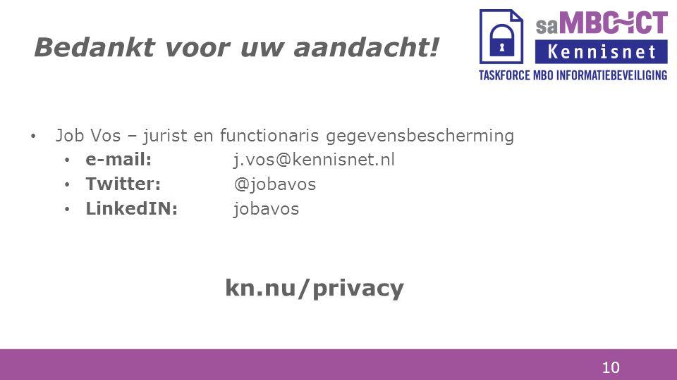 10 Job Vos – jurist en functionaris gegevensbescherming e-mail:j.vos@kennisnet.nl Twitter:@jobavos LinkedIN:jobavos kn.nu/privacy Bedankt voor uw aand