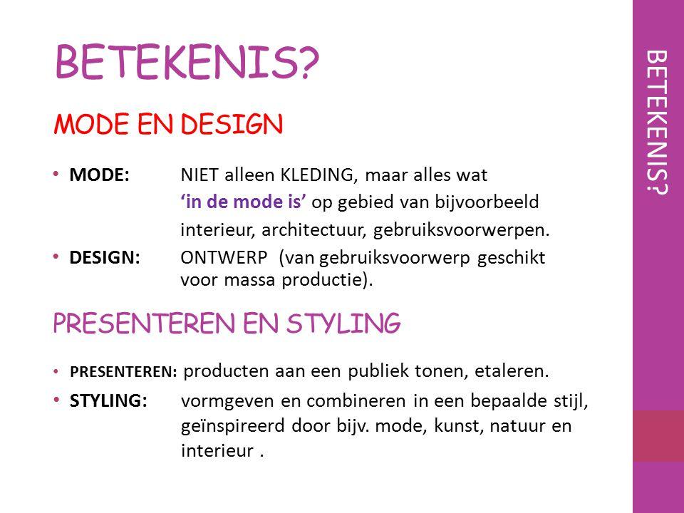 MODE EN DESIGN MODE:NIET alleen KLEDING, maar alles wat 'in de mode is' op gebied van bijvoorbeeld interieur, architectuur, gebruiksvoorwerpen. DESIGN