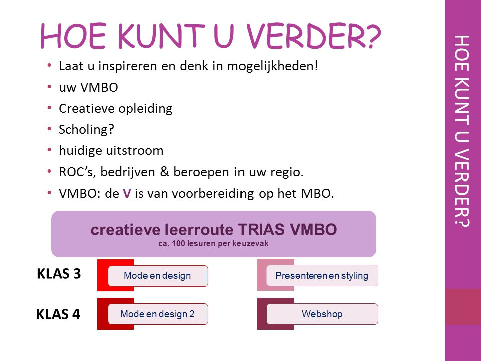Laat u inspireren en denk in mogelijkheden! uw VMBO Creatieve opleiding Scholing? huidige uitstroom ROC's, bedrijven & beroepen in uw regio. VMBO: de