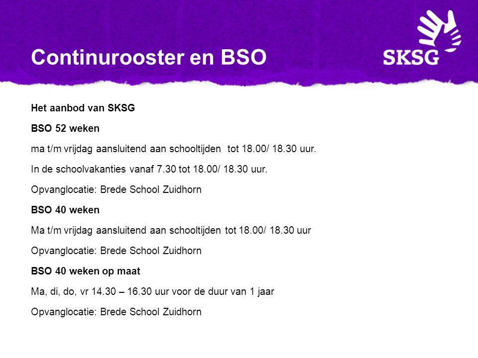 Continurooster en BSO Het aanbod van SKSG BSO 52 weken ma t/m vrijdag aansluitend aan schooltijden tot 18.00/ 18.30 uur.