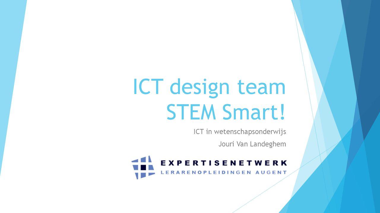 ICT design team STEM Smart! ICT in wetenschapsonderwijs Jouri Van Landeghem
