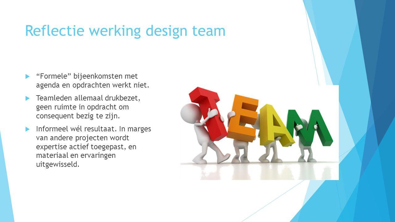 """Reflectie werking design team  """"Formele"""" bijeenkomsten met agenda en opdrachten werkt niet.  Teamleden allemaal drukbezet, geen ruimte in opdracht o"""