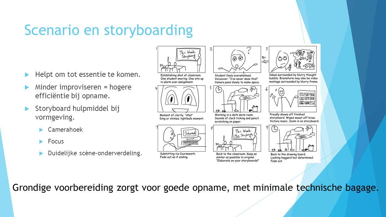 Scenario en storyboarding  Helpt om tot essentie te komen.  Minder improviseren = hogere efficiëntie bij opname.  Storyboard hulpmiddel bij vormgev