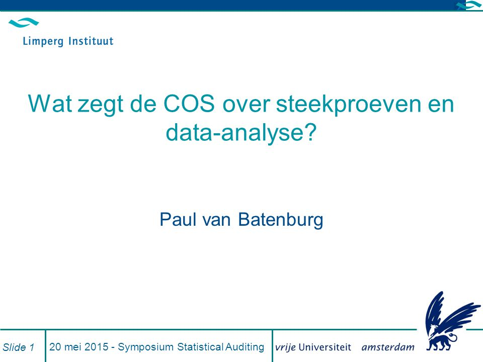 20 mei 2015 - Symposium Statistical Auditing Slide 1 Wat zegt de COS over steekproeven en data-analyse? Paul van Batenburg