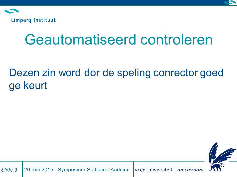 20 mei 2015 - Symposium Statistical Auditing Slide 3 Geautomatiseerd controleren Dezen zin word dor de speling conrector goed ge keurt