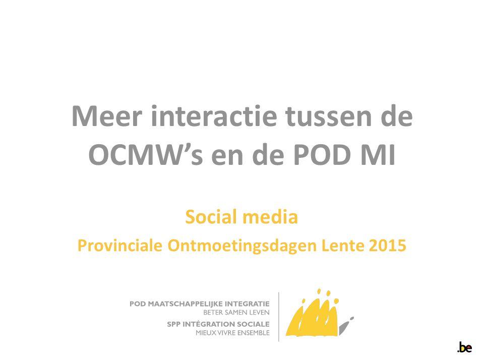 Meer interactie tussen de OCMW's en de POD MI Social media Provinciale Ontmoetingsdagen Lente 2015