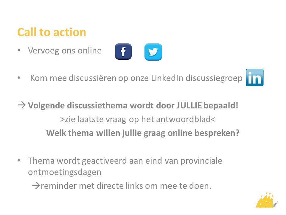 Call to action Vervoeg ons online Kom mee discussiëren op onze LinkedIn discussiegroep  Volgende discussiethema wordt door JULLIE bepaald.