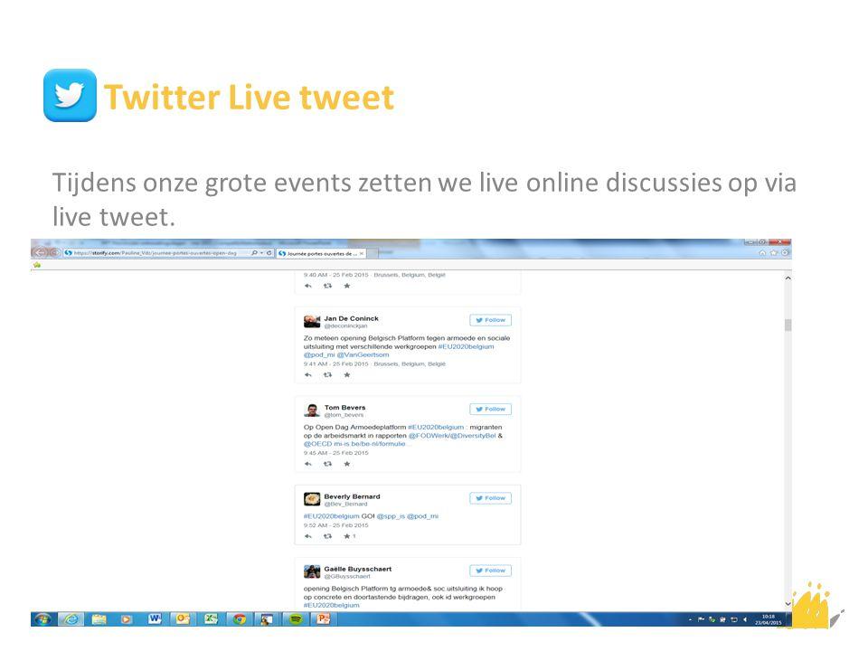 Twitter Live tweet Tijdens onze grote events zetten we live online discussies op via live tweet.