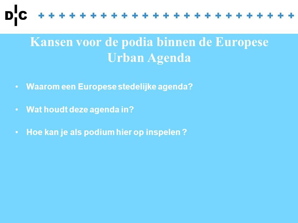 Kansen voor de podia binnen de Europese Urban Agenda Waarom een Europese stedelijke agenda? Wat houdt deze agenda in? Hoe kan je als podium hier op in
