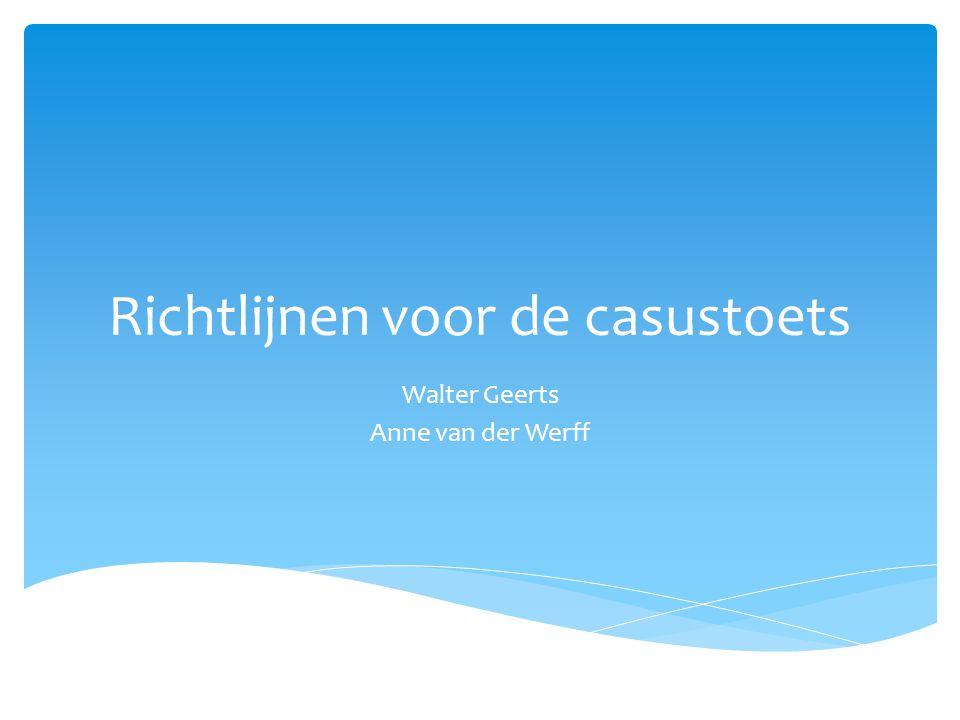 Richtlijnen voor de casustoets Walter Geerts Anne van der Werff