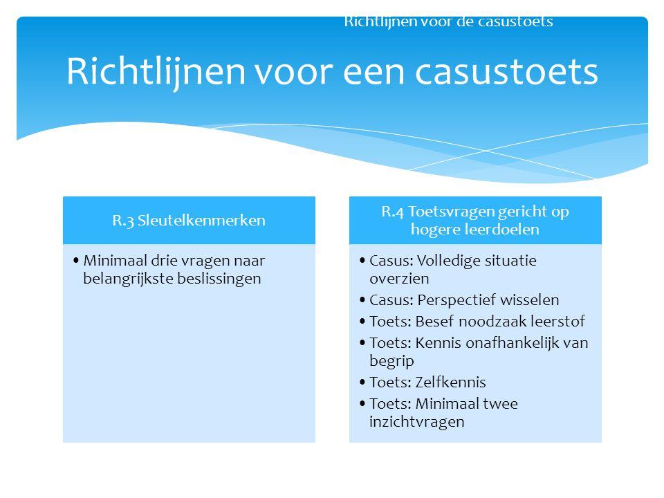 R.3 Sleutelkenmerken Minimaal drie vragen naar belangrijkste beslissingen R.4 Toetsvragen gericht op hogere leerdoelen Casus: Volledige situatie overz