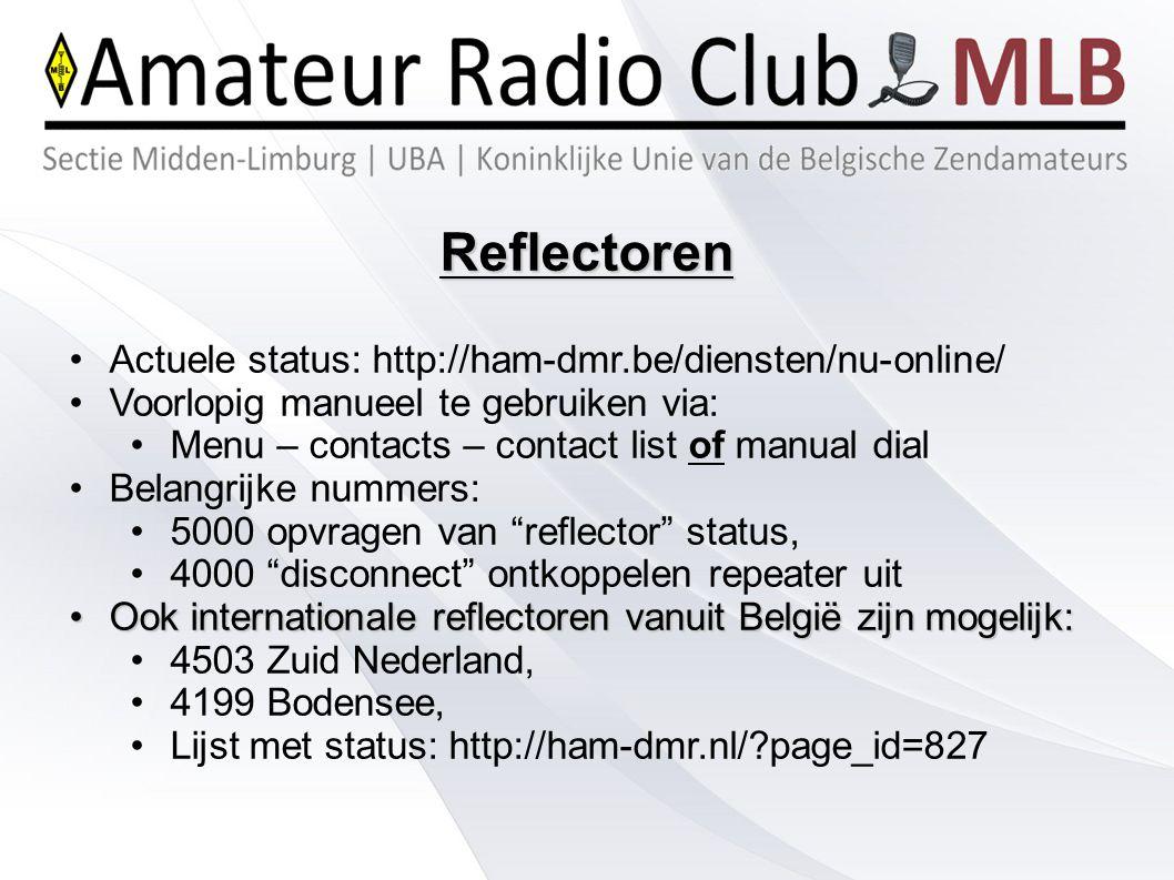 Reflectoren Actuele status: http://ham-dmr.be/diensten/nu-online/ Voorlopig manueel te gebruiken via: Menu – contacts – contact list of manual dial Be