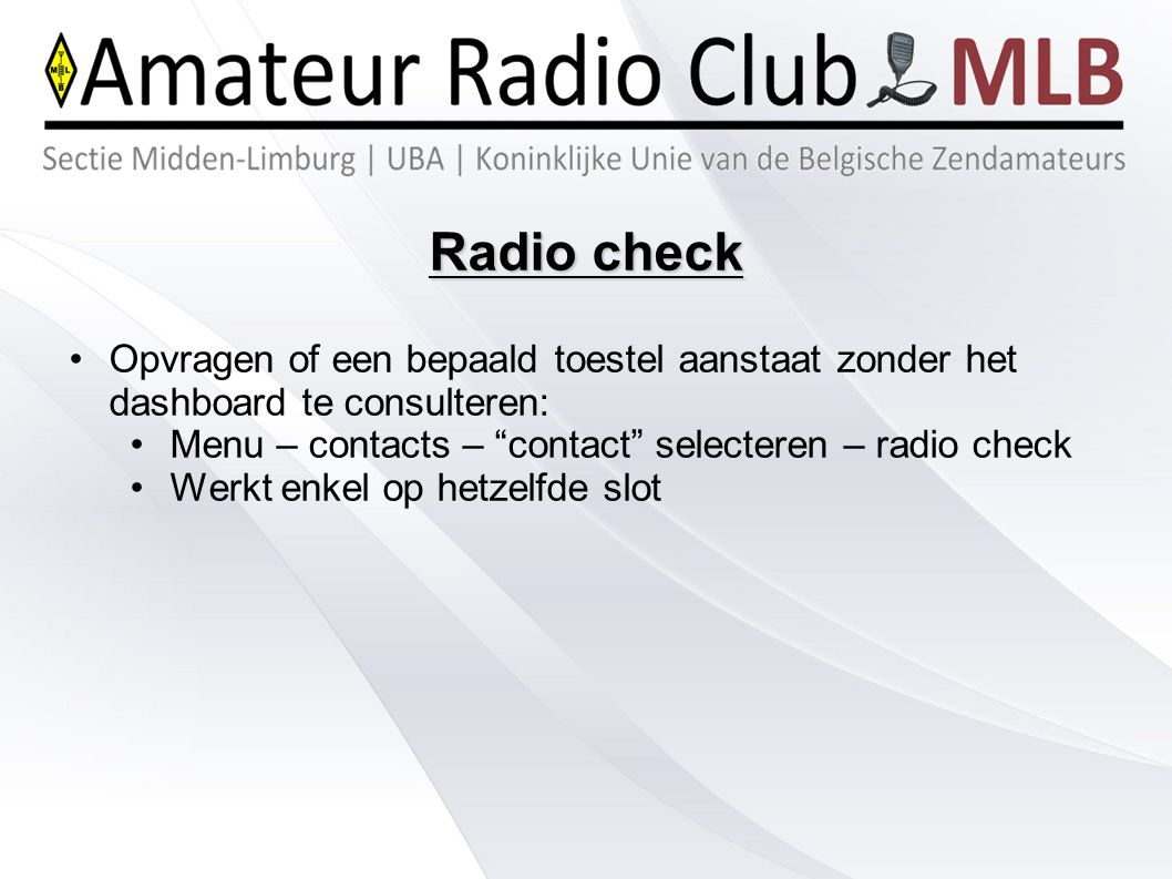 """Radio check Opvragen of een bepaald toestel aanstaat zonder het dashboard te consulteren: Menu – contacts – """"contact"""" selecteren – radio check Werkt e"""