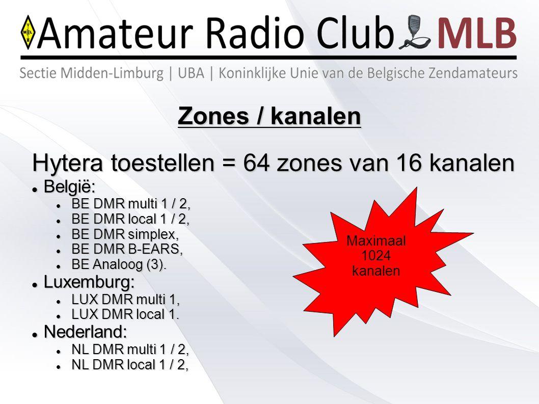 Zones / kanalen Hytera toestellen = 64 zones van 16 kanalen België: België: BE DMR multi 1 / 2, BE DMR multi 1 / 2, BE DMR local 1 / 2, BE DMR local 1
