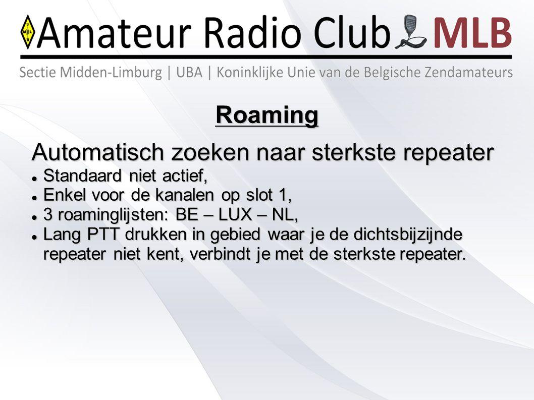 Roaming Automatisch zoeken naar sterkste repeater Standaard niet actief, Standaard niet actief, Enkel voor de kanalen op slot 1, Enkel voor de kanalen