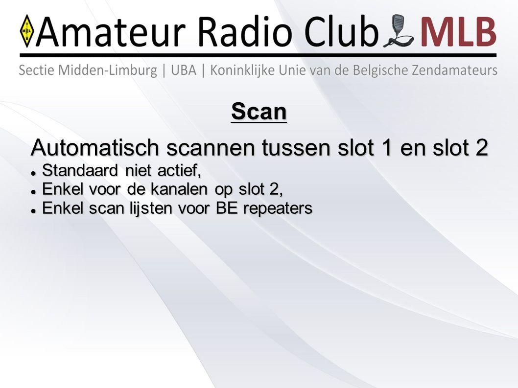 Scan Automatisch scannen tussen slot 1 en slot 2 Standaard niet actief, Standaard niet actief, Enkel voor de kanalen op slot 2, Enkel voor de kanalen