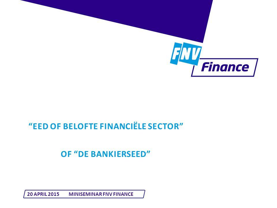"""EED OF BELOFTE FINANCIËLE SECTOR"" OF ""DE BANKIERSEED"" 20 APRIL 2015MINISEMINAR FNV FINANCE"