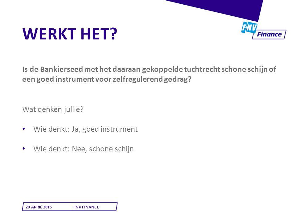 20 APRIL 2015FNV FINANCE Is de Bankierseed met het daaraan gekoppelde tuchtrecht schone schijn of een goed instrument voor zelfregulerend gedrag? WERK