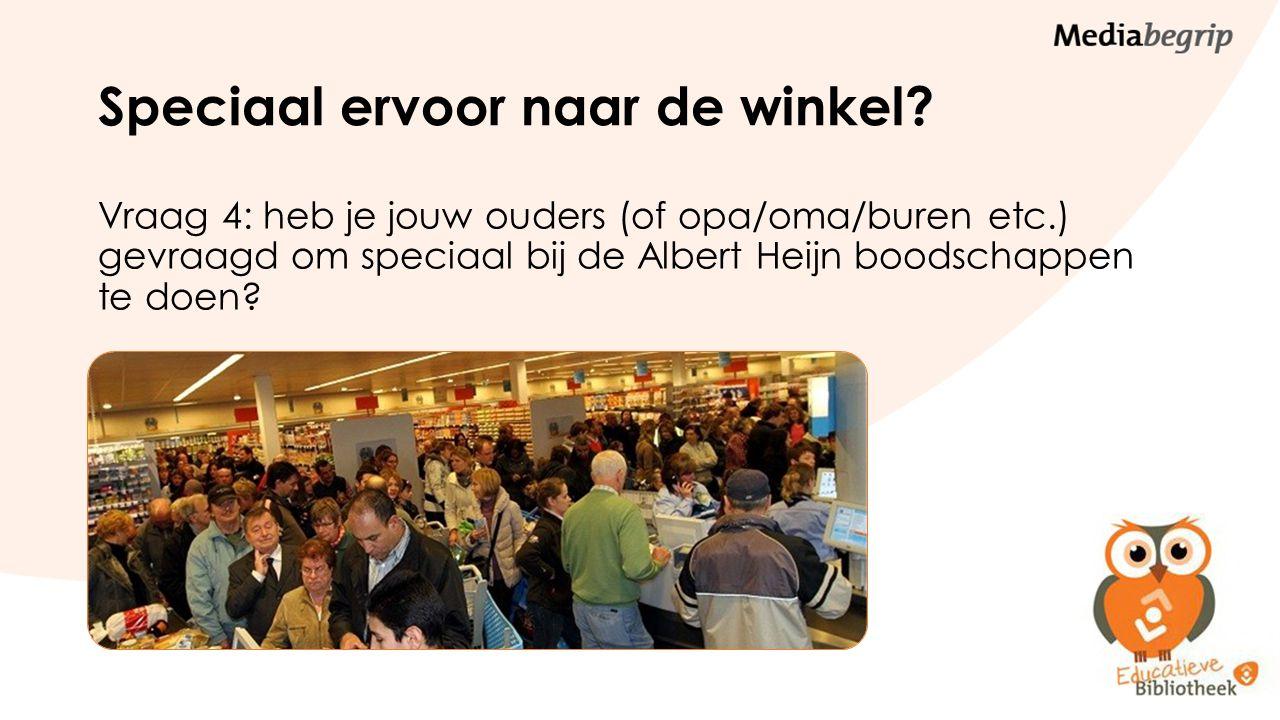 Speciaal ervoor naar de winkel? Vraag 4: heb je jouw ouders (of opa/oma/buren etc.) gevraagd om speciaal bij de Albert Heijn boodschappen te doen?